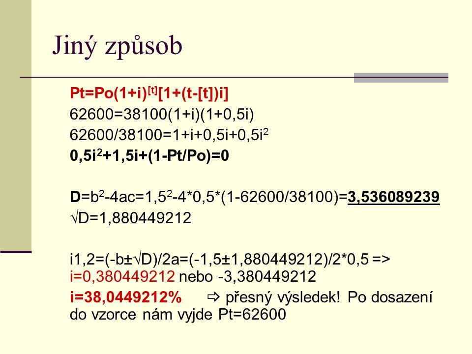 Jiný způsob Pt=Po(1+i)[t][1+(t-[t])i] 62600=38100(1+i)(1+0,5i)